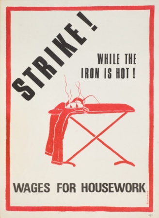 Poster showing an ironing on a board burning the clothes: Strike while the iron's hot - Wages for Housework