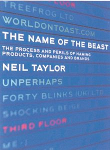 Book Cover of: The Name of the Beast (The perilous process of naming products, companies and brands) by Neil Taylor