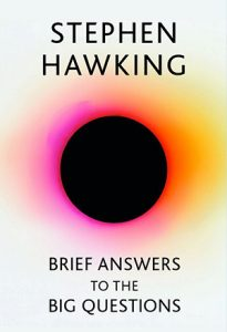 "The cover of Stephen Hawking's book ""Brief Answers to the Big Questions"", showing a black circle surrounded by multi-coloured light."