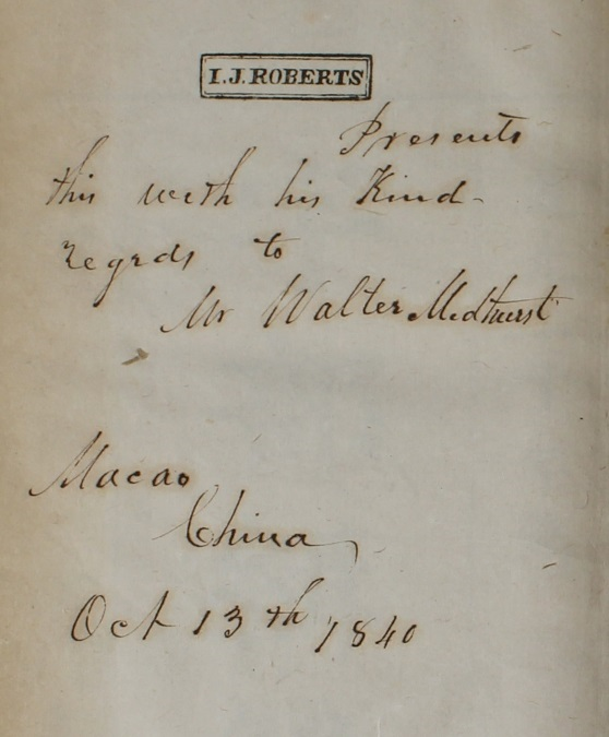 An inscription page which reads, 'L.J. Roberts Presents this page with his kind regards to Mr. Walter Medhurst. Macau, China, Oct 13th, 1840.