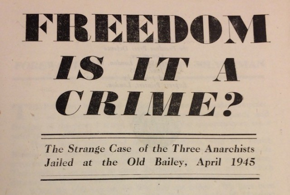 Freedom is it a crime? Header from pamphlet about trial of anarchists at Old Bailey 1945