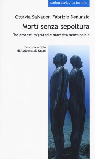 Front cover of 'Morti senza sepoltura. Tra processi migratori e narrativa neocloniale'