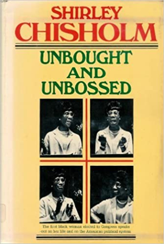 Cover for Unbought and Unbossed by Shirley Chisholm showing Chisholm in various stances