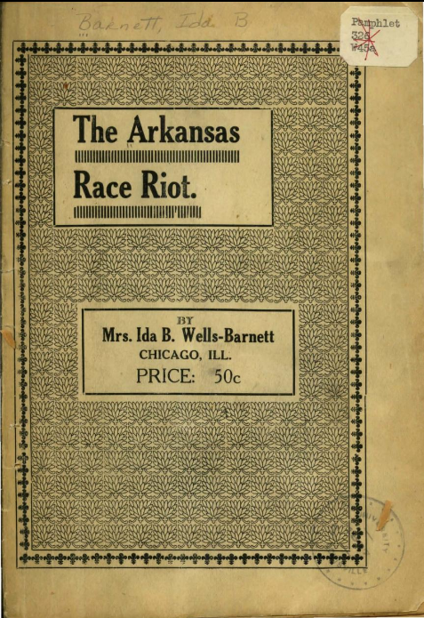 "Image of front cover. ""The Arkansas Race Riot"", by Ida B. Wells-Barnett, 1920."