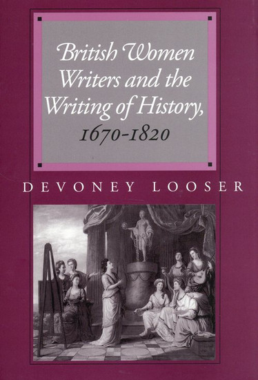 Book jacket for British Women Writers and the Writing of History by Devoney Looser