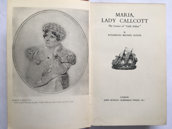 "Title page reading: Maria, Lady Callcott. The Creator of ""Little Arthur"" by Rosamund Brunel Gotch."