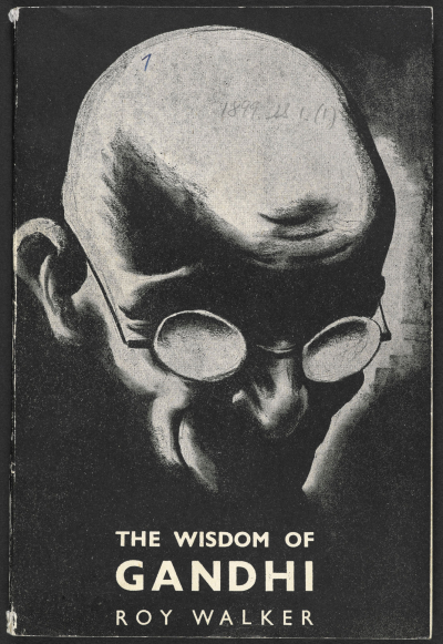 "Orwell's copy of The Wisdom of Gandhi. This collection of Gandhi's writings has been inscribed by its editor, Roy Walker, ""To George Orwell – who seems to need it"". (London: Andrew Dakers Limited, 1943). British Library, 1899.ss.1-21"