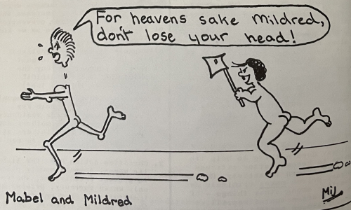 Line-drawing of two naked women. The woman on the right holds an axe and is running towards the woman on the left who is running away. With her head detached from her body she has a speech bubble saying 'For heavens sake Mildred, don't lose your head!