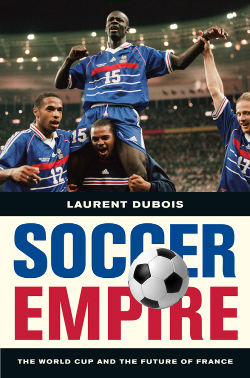 Cover of Soccer Empire: The World Cup and the Future of France with a photo of the French team celebrating